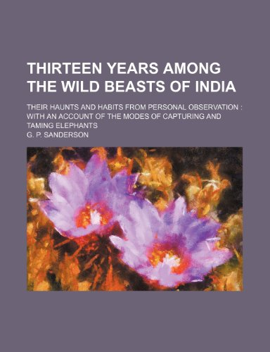 9781151266989: Thirteen Years Among the Wild Beasts of India; Their Haunts and Habits from Personal Observation with an Account of the Modes of Capturing and Taming