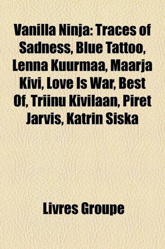 9781151269720: Vanilla Ninja: Traces of Sadness, Blue Tattoo, Lenna Kuurmaa, Maarja Kivi, Love Is War, Best Of, Triinu Kivilaan, Piret Jrvis, Katrin