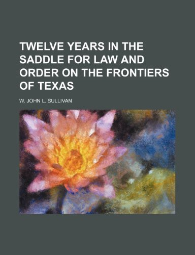 9781151274427: Twelve Years in the Saddle for Law and Order on the Frontiers of Texas