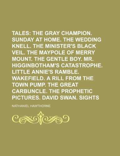 Twice-told Tales; The gray champion. Sunday at home. The wedding knell. The minister's black veil. The maypole of Merry Mount. The gentle boy. Mr. ... ramble. Wakefield. A rill from the Volume 1 (9781151274519) by Hawthorne, Nathaniel