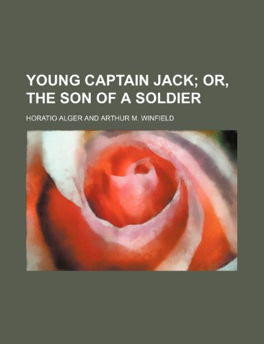 Young Captain Jack;: or, The son of a soldier (1151282030) by Alger, Horatio
