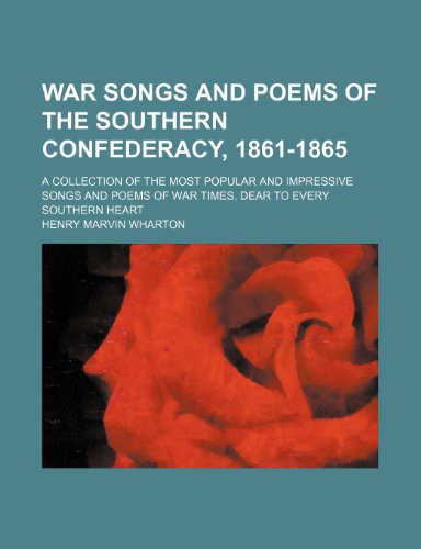 9781151283870: War Songs and Poems of the Southern Confederacy, 1861-1865; A Collection of the Most Popular and Impressive Songs and Poems of War Times, Dear to Ever