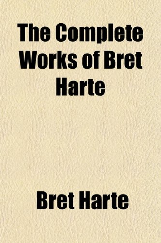 9781151284464: The Complete Works of Bret Harte