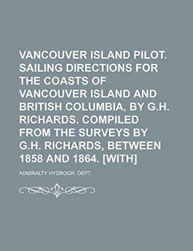 9781151286475: Vancouver Island Pilot. Sailing Directions for the Coasts of Vancouver Island and British Columbia, by G.h. Richards. Compiled From the Surveys by G.h. Richards, Between 1858 and 1864. [With]