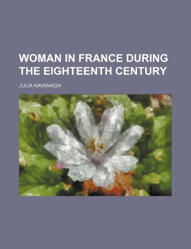 Woman in France during the eighteenth century Volume 2 (9781151286857) by Julia Kavanagh