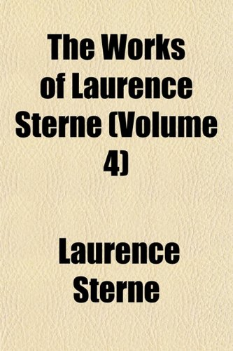 The Works of Laurence Sterne (Volume 4) (1151289000) by Sterne, Laurence