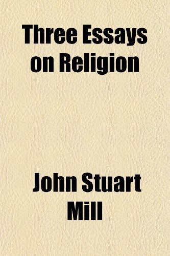 Three Essays on Religion: Mill, John Stuart