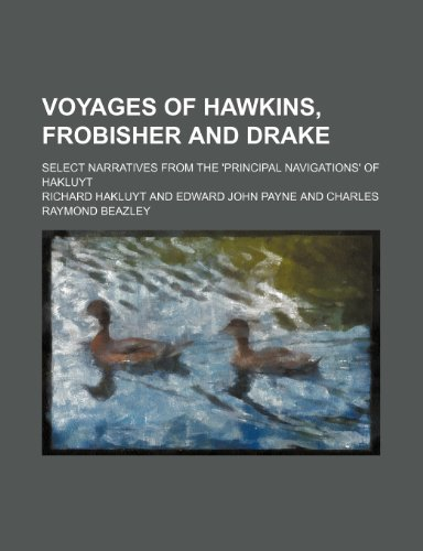 Voyages of Hawkins, Frobisher and Drake; Select Narratives From the 'principal Navigations' of Hakluyt (9781151290489) by Richard Hakluyt