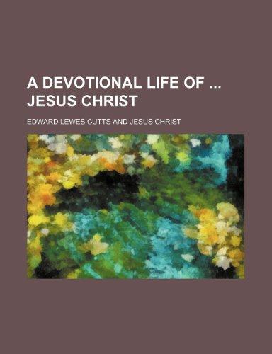 9781151291639: A Devotional Life of Jesus Christ