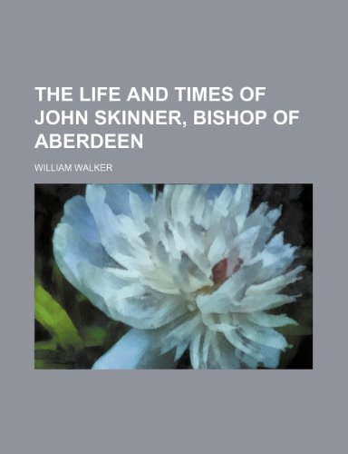 The life and times of John Skinner, bishop of Aberdeen (1151293148) by William Walker