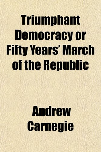 Triumphant Democracy or Fifty Years' March of the Republic (1151294055) by Carnegie, Andrew