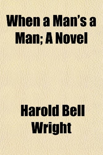 When a Man's a Man; A Novel (1151294403) by Wright, Harold Bell
