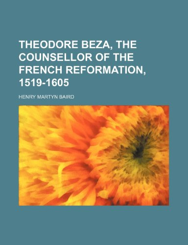 9781151294531: Theodore Beza, the counsellor of the French reformation, 1519-1605