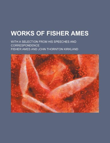 9781151294708: Works of Fisher Ames (Volume 1); With a Selection from His Speeches and Correspondence