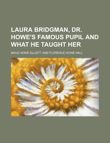 9781151296504: Laura Bridgman, Dr. Howe's Famous Pupil and What He Taught Her