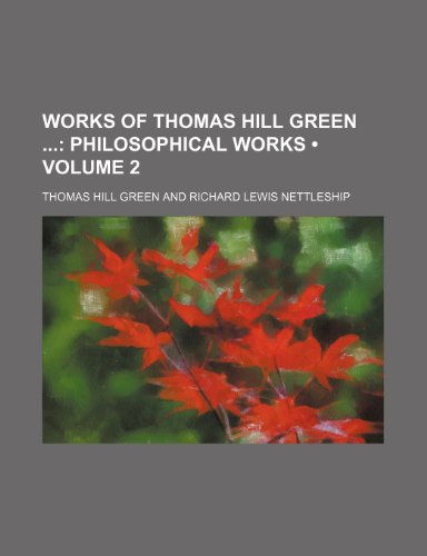 9781151297440: Works of Thomas Hill Green (Volume 2); Philosophical Works