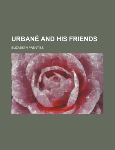 Urbané and His Friends (1151302481) by Elizabeth Prentiss