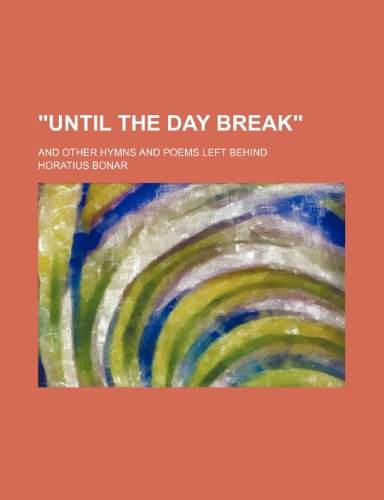 """Until the Day Break""; And Other Hymns and Poems Left Behind (1151305898) by Horatius Bonar"