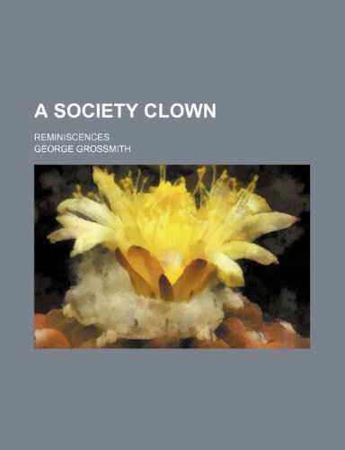 A Society Clown; Reminiscences (1151308196) by George Grossmith