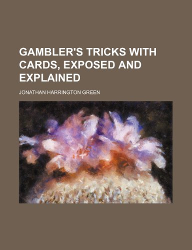 Gamblers' Tricks with Cards: Exposed and Explained (1868): Jonathan Harrington Green