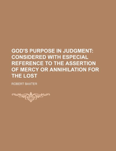 God's purpose in judgment;: considered with especial reference to the assertion of mercy or annihilation for the lost (115131689X) by Baxter, Robert