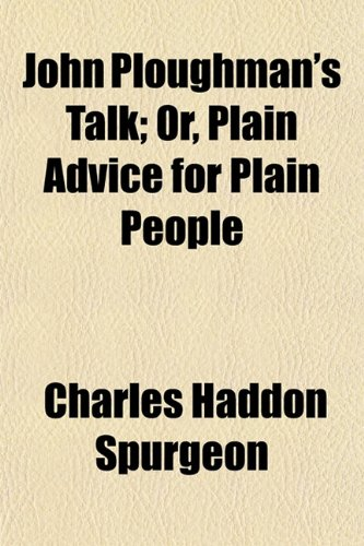 John Ploughman's Talk; Or, Plain Advice for Plain People (1151318973) by Charles Haddon Spurgeon