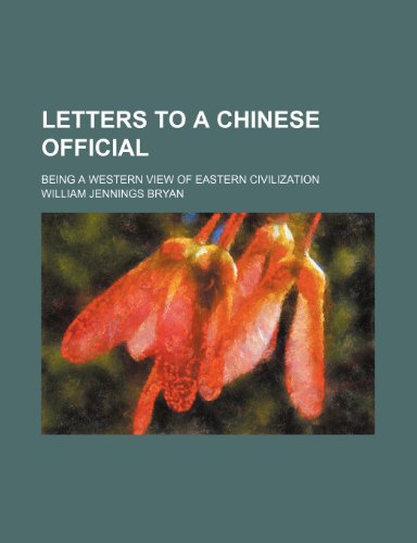 Letters to a Chinese Official; Being a Western View of Eastern Civilization (9781151319630) by William Jennings Bryan