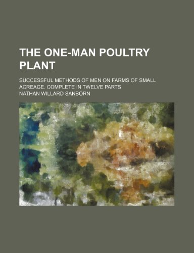 9781151335425: The One-Man Poultry Plant; Successful Methods of Men on Farms of Small Acreage. Complete in Twelve Parts