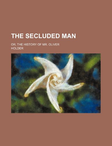The secluded man; or, The history of mr. Oliver (1151335819) by Holder