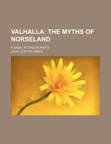 9781151338266: Valhalla; The Myths of Norseland. a Saga, in Twelve Parts