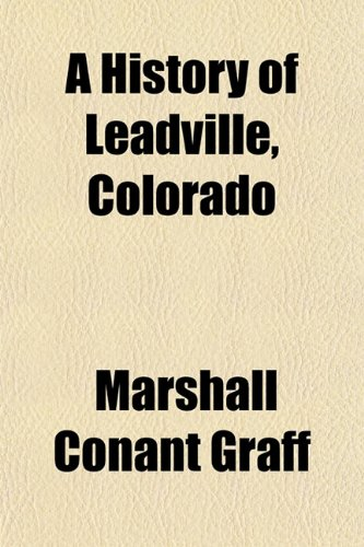 9781151342294: A History of Leadville, Colorado