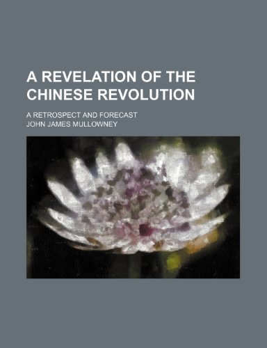 9781151342607: A Revelation of the Chinese Revolution; A Retrospect and Forecast