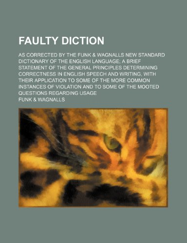 Faulty diction; as corrected by the Funk & Wagnalls new Standard dictionary of the English language a brief statement of the general principles ... with their application to some of the (1151348988) by Wagnalls, Funk &