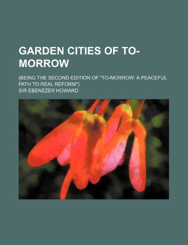 9781151350176: Garden Cities of To-Morrow; (Being the Second Edition of To-Morrow a Peaceful Path to Real Reform)