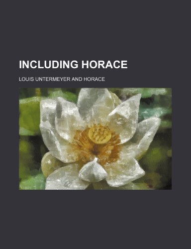 Including Horace (1151353108) by Louis Untermeyer