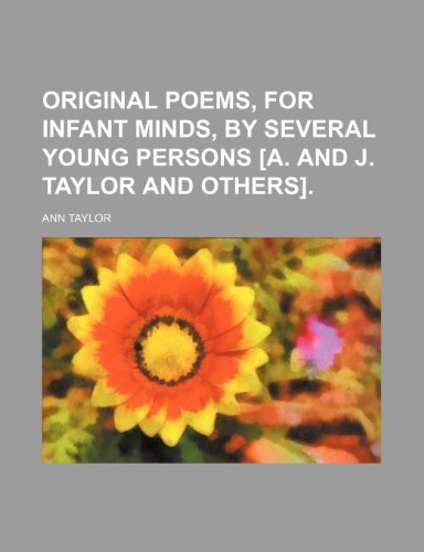 Original poems, for infant minds, by several young persons [A. and J. Taylor and others] (1151360961) by Ann Taylor