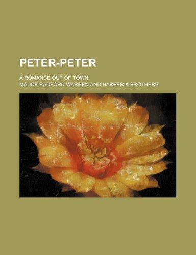 Peter-Peter; A Romance Out of Town (9781151362001) by Warren, Maude Radford