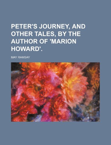 9781151362018: Peter's Journey, and Other Tales, by the Author of 'marion Howard'.