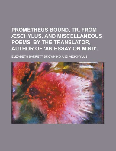 Prometheus Bound, Tr. from Schylus, and Miscellaneous Poems, by the Translator, Author of 'an Essay on Mind'. (1151363405) by Professor Elizabeth Barrett Browning