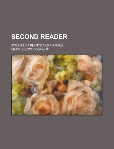 Second Reader; Stories of Plants and Animals (1151365858) by Mabel Osgood Wright