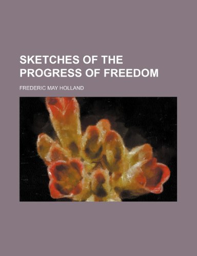 Sketches of the Progress of Freedom: Frederic May Holland