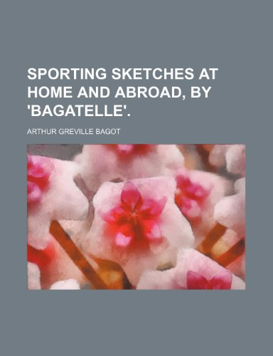 9781151367655: Sporting sketches at home and abroad, by 'Bagatelle'.
