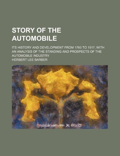 9781151368133: Story of the automobile; its history and development from 1760 to 1917, with an analysis of the standing and prospects of the automobile industry