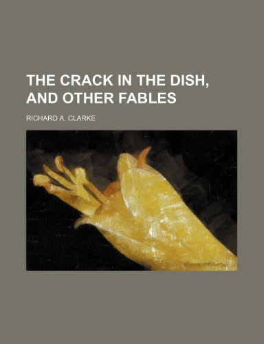 The crack in the dish, and other fables (1151371696) by Richard A. Clarke