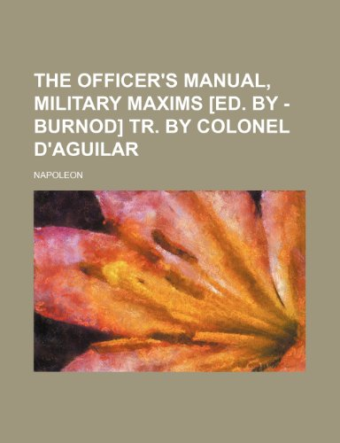 The officer's manual, military maxims [ed. by - Burnod] tr. by colonel D'Aguilar (1151377198) by Napoleon