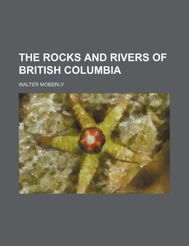 9781151378958: The Rocks and Rivers of British Columbia