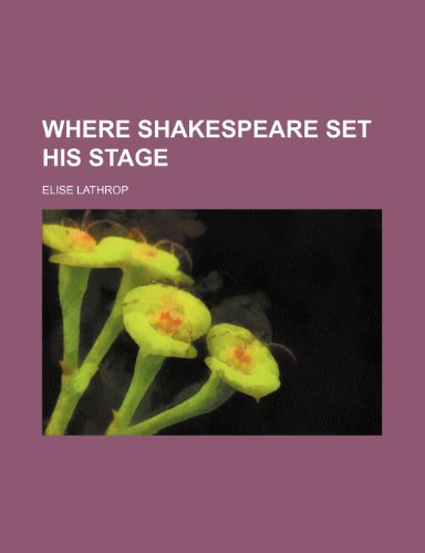 Where Shakespeare Set His Stage (1151384372) by Lathrop, Elise