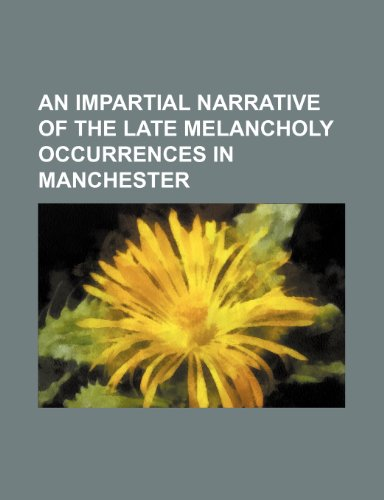9781151386397: An Impartial Narrative of the Late Melancholy Occurrences in Manchester