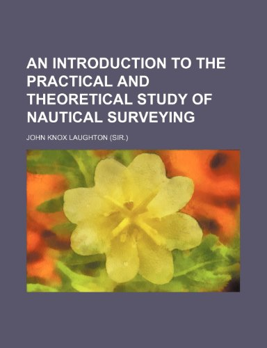9781151386403: An introduction to the practical and theoretical study of nautical surveying