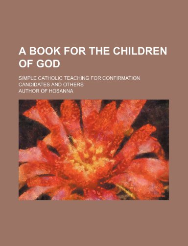 9781151386762: A Book for the Children of God; Simple Catholic Teaching for Confirmation Candidates and Others